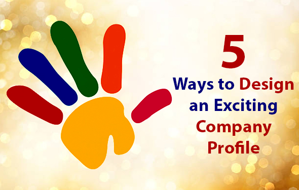 5 Ways to Design an Exciting Company Profile
