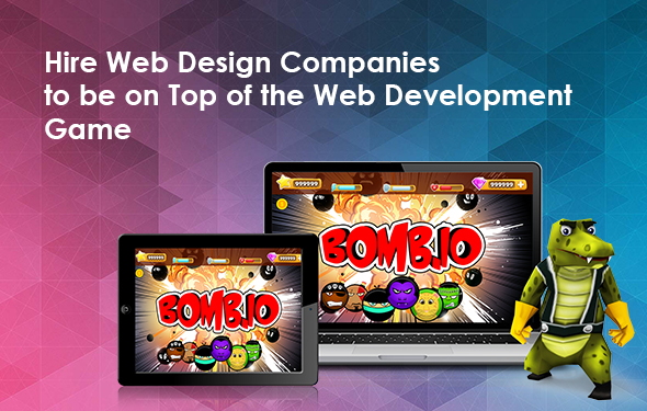 Hire Web Design Companies to be on Top of the Web Development Game