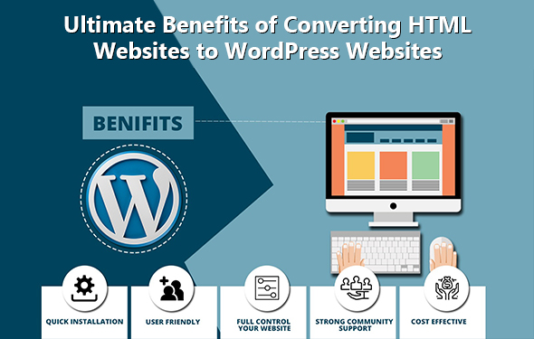Ultimate Benefits of Converting HTML Websites to WordPress Websites
