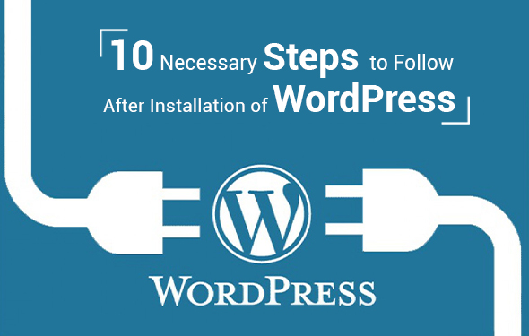 10 Necessary Steps to Follow After Installation of WordPress
