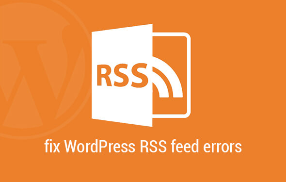 Choose our trusted services to fix WordPress RSS feed errors