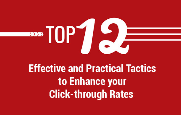 Know the Top 12 Effective and Practical Tactics to Enhance your Click-through Rates